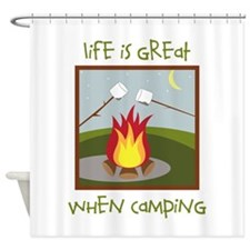 Life Is Great When Camping Shower Curtain