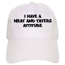 MEAT AND TATERS attitude Baseball Cap