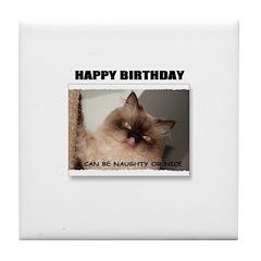 HAPPY BIRTHDAY (NAUGHTY CAT LOOK) Tile Coaster