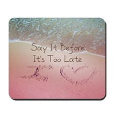 Say It Before Its Too Late Inspiring Bea Mousepad