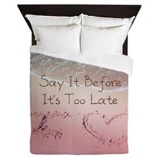 Say It Before Its Too Late Inspiring B Queen Duvet