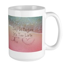 Say It Before Its Too Late Inspiring Be Mug