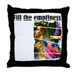 Fill the Emptiness Throw Pillow