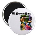 """Fill the Emptiness 2.25"""" Magnet (10 pack)"""