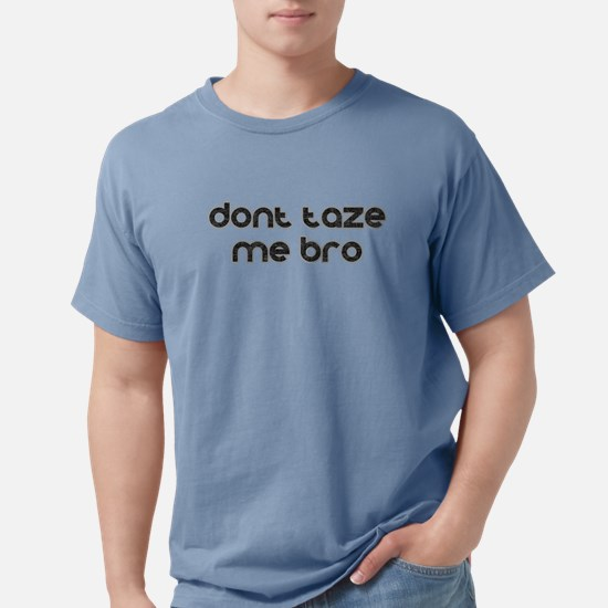 Don't Taze Me Bro T-Shirt