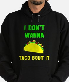 I dont wanna taco bout it Hoodie