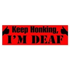 KEEP HONKING, I'M DEAF - Bumper Bumper Sticker
