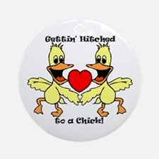 Gettin Hitched to a chick Ornament (Round)