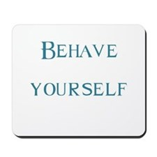 Behave yourself Mousepad
