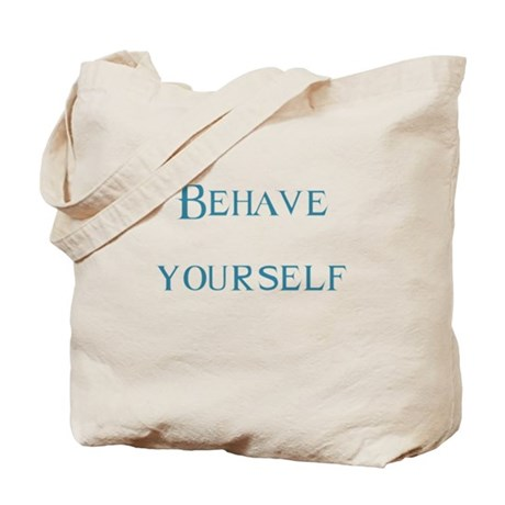 Behave yourself Tote Bag