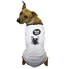 Bang Me!! Dog T-Shirt