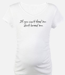If you can't feed 'em... Shirt