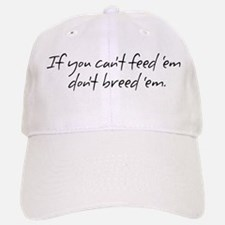If you can't feed 'em... Baseball Baseball Cap