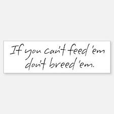 If you can't feed 'em... Bumper Bumper Bumper Sticker