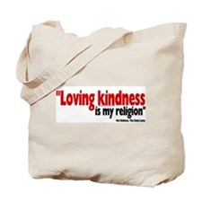 Loving Kindness is my religio Tote Bag