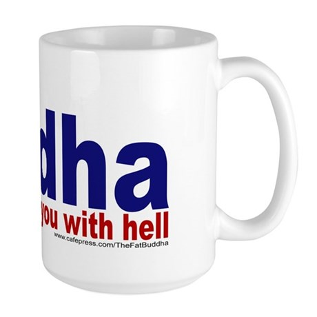 ...won't threaten you with he Large Mug