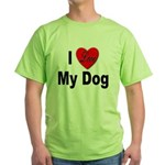 I Love My Dog (Front) Green T-Shirt