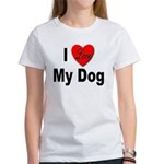 I Love My Dog (Front) Women's T-Shirt