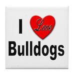 I Love Bulldogs Tile Coaster