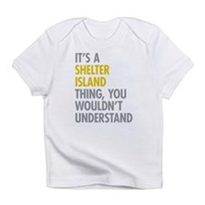 Its A Shelter Island Thing Infant T-Shirt