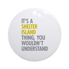 Its A Shelter Island Thing Ornament (Round)