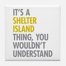 Its A Shelter Island Thing Tile Coaster