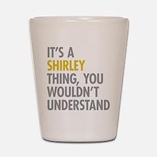 Its A Shirley Thing Shot Glass
