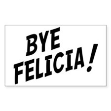 BYE FELICIA Decal