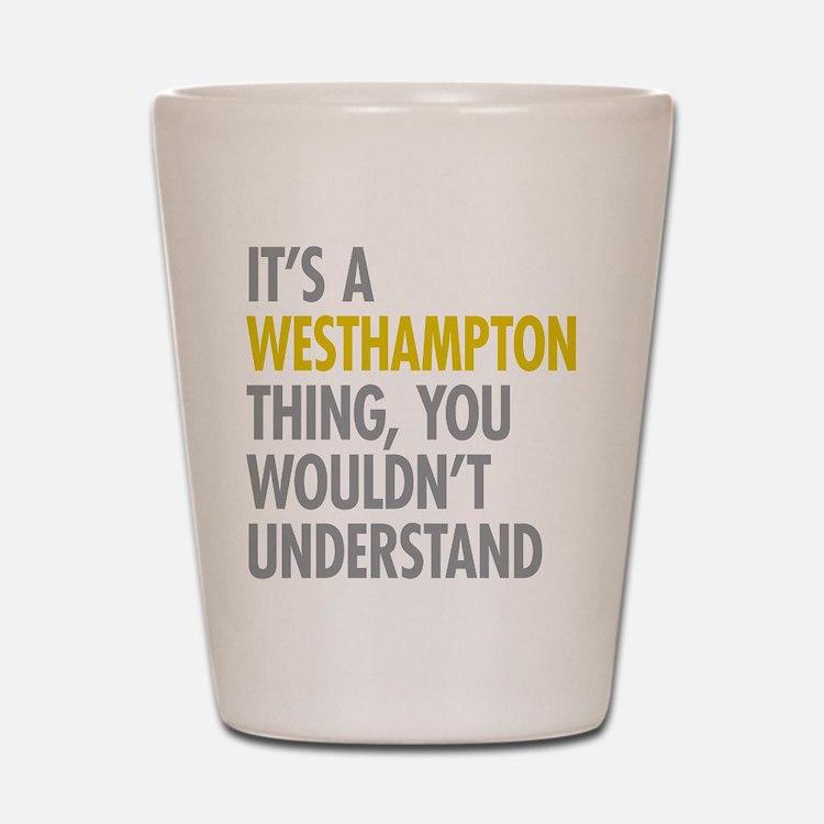 Its A Westhampton Thing Shot Glass