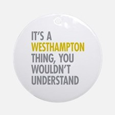 Its A Westhampton Thing Ornament (Round)