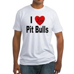 I Love Pit Bulls (Front) Fitted T-Shirt
