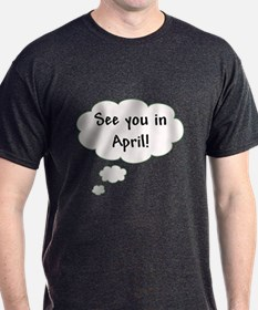 See You in April! T-Shirt