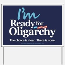 Im Ready for Oligarchy Hillary Parody Yard Sign