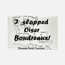 I Slapped Oiser Beaudreaux Rectangle Magnet
