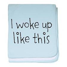 I Woke Up Like This baby blanket