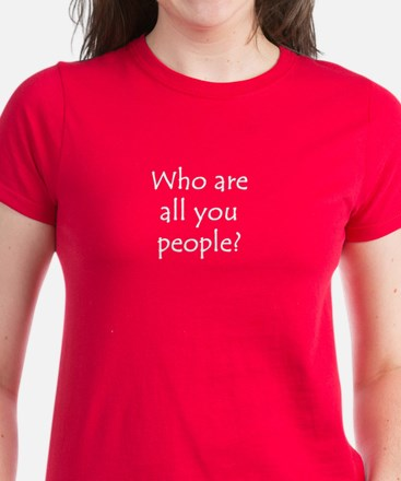 Who are all you people? Tee