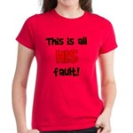 This is HIS fault! Women's Dark T-Shirt
