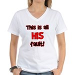 This is HIS fault! Women's V-Neck T-Shirt