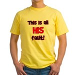 This is HIS fault! Yellow T-Shirt