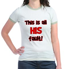 This is HIS fault! Jr. Ringer T-Shirt