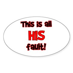 This is HIS fault! Oval Decal