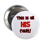 This is HIS fault! Button