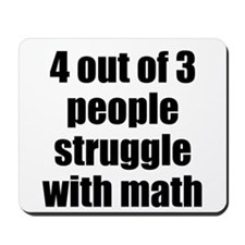 4 out of 3 people struggle with math Mousepad