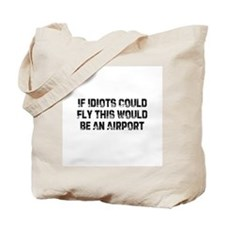 If Idiots Could Fly This Woul Tote Bag