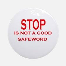 Stop is not a safeword Ornament (Round)