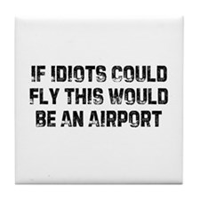 If Idiots Could Fly This Woul Tile Coaster
