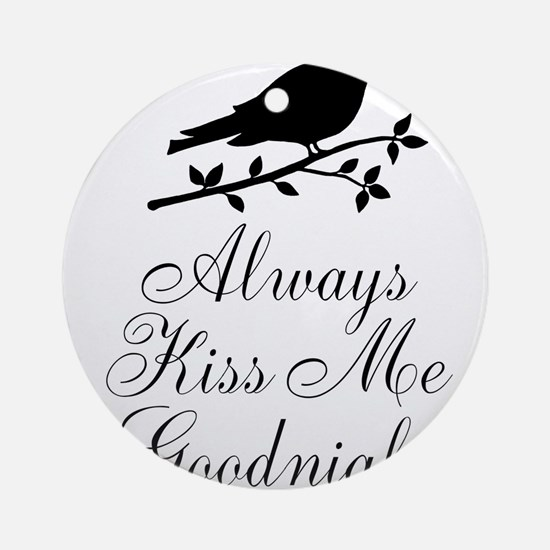 Always Kiss Me Goodnight Black Bird Ornament (Roun