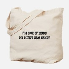 Sick of Being My Wife's Arm Candy Tote Bag