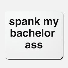 Spank My Bachelor Ass Mousepad