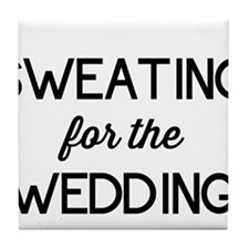 Sweating for the Wedding Tile Coaster